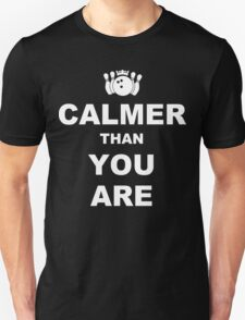 Calmer than you are Funny Geek Nerd T-Shirt