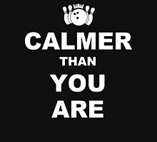 Calmer than you are Funny Geek Nerd Unisex T-Shirt