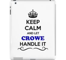 Keep Calm and Let CROWE Handle it iPad Case/Skin