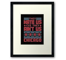 They Hate US Cuz They Aint US Chicago - Tshirts & Hoodies Framed Print