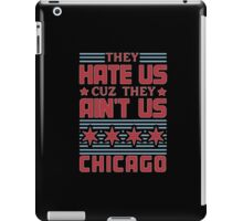 They Hate US Cuz They Aint US Chicago - Tshirts & Hoodies iPad Case/Skin