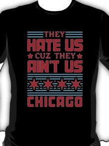 They Hate US Cuz They Aint US Chicago - Tshirts & Hoodies T-Shirt