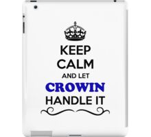 Keep Calm and Let CROWIN Handle it iPad Case/Skin
