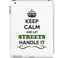 Keep Calm and Let STREETS Handle it iPad Case/Skin