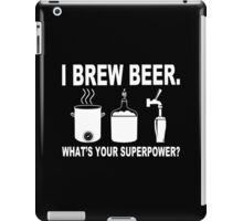 I brew beer what's your superpower Funny Geek Nerd iPad Case/Skin