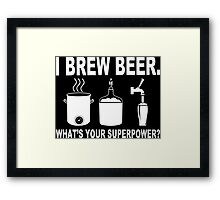 I brew beer what's your superpower Funny Geek Nerd Framed Print