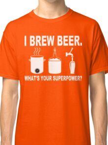 I brew beer what's your superpower Funny Geek Nerd Classic T-Shirt