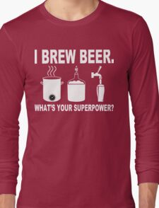 I brew beer what's your superpower Funny Geek Nerd Long Sleeve T-Shirt