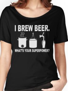 I brew beer what's your superpower Funny Geek Nerd Women's Relaxed Fit T-Shirt