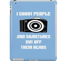 I shoot people and sometimes cut off their heads Funny Geek Nerd iPad Case/Skin