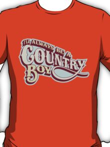 I'll Always be a country boy T-Shirt