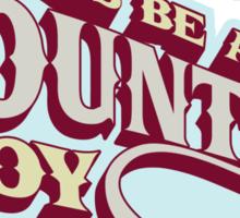 I'll Always be a country boy Sticker