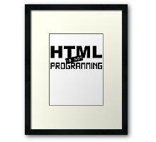 HTML is not programming Framed Print