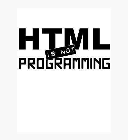 HTML is not programming Photographic Print