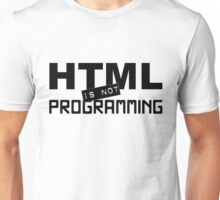 HTML is not programming Unisex T-Shirt