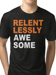 Relentlessly Awesome Funny Geek Nerd Tri-blend T-Shirt