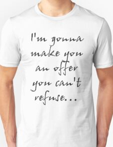 I'm gonna make you an offer you can't refuse... T-Shirt