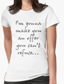 I'm gonna make you an offer you can't refuse... Womens Fitted T-Shirt