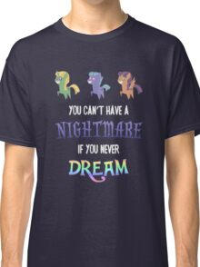 My Little Pony - MLP - You Can't Have a Nightmare if you Never Dream Classic T-Shirt