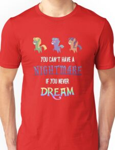 My Little Pony - MLP - You Can't Have a Nightmare if you Never Dream Unisex T-Shirt