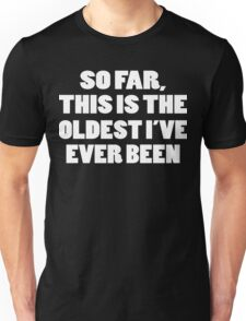 So Far, This Is The Oldest I've Ever Been Funny Geek Nerd Unisex T-Shirt
