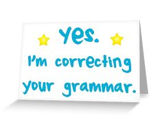 YES! I'm correcting your GRAMMAR Greeting Card