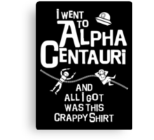 I went to Alpha Centauri and all I got was this crappy shirt Canvas Print