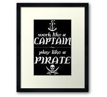 Work like a captain, play like a pirate Funny Geek Nerd Framed Print