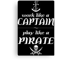 Work like a captain, play like a pirate Funny Geek Nerd Canvas Print