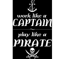 Work like a captain, play like a pirate Funny Geek Nerd Photographic Print