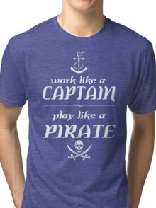 Work like a captain, play like a pirate Funny Geek Nerd Tri-blend T-Shirt