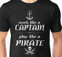 Work like a captain, play like a pirate Funny Geek Nerd Unisex T-Shirt
