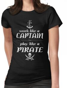 Work like a captain, play like a pirate Funny Geek Nerd Womens Fitted T-Shirt