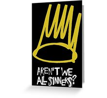 Aren't we all sinners Greeting Card