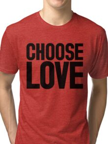CHOOSE LOVE ♥ Tri-blend T-Shirt
