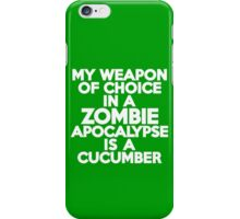 My weapon of choice in a Zombie Apocalypse is a cucumber iPhone Case/Skin