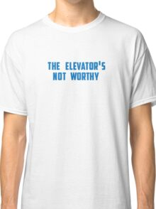 the elevator's not worthy Classic T-Shirt