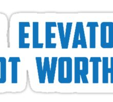 the elevator's not worthy Sticker