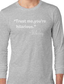 Trust me you're hilarious whiskey Funny Geek Nerd Long Sleeve T-Shirt