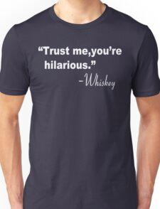Trust me you're hilarious whiskey Funny Geek Nerd Unisex T-Shirt
