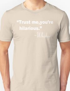 Trust me you're hilarious whiskey Funny Geek Nerd Unisex T-Shirt