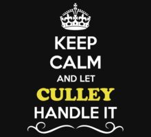 Keep Calm and Let CULLEY Handle it by gradyhardy
