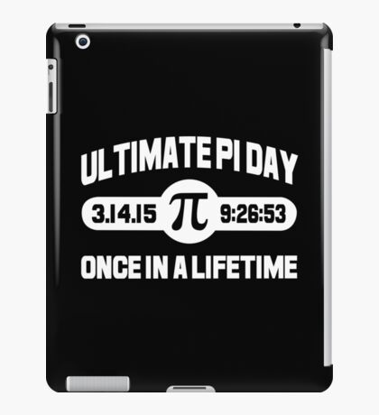 Ultimate pi day once in a lifetime Funny Geek Nerd iPad Case/Skin