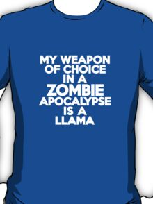 My weapon of choice in a Zombie Apocalypse is a llama T-Shirt