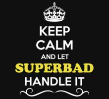 Keep Calm and Let SUPERBAD Handle it by robinson30