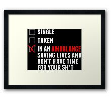 Single Taken In An Ambulance Saving Lives And Don't Have Time For Your Sh*t - TShirts & Hoodies Framed Print