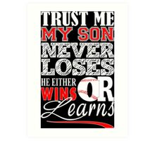 Trust Me My Son Never Loses He Either Wins Or Learns - Baseball Mom Tshirt Art Print