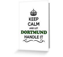 Keep Calm and Let DORTMUND Handle it Greeting Card