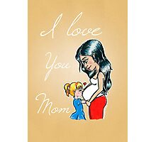 I love you Mom Photographic Print
