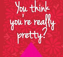 So you agree, you think you're really pretty? by SMDS